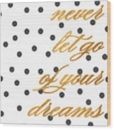 Never Let Go Of Your Dreams Wood Print