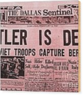 News From The Past Hitler Is Dead Wood Print