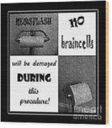 Newsflash No Braincells Will Be Damaged  Wood Print