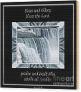 Niagara Falls Seas And Rivers Bless The Lord Praise And Exalt Him Above All Forever Wood Print