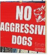 No Aggressive Dogs Wood Print