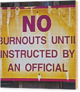 No Burnouts Sign Wood Print
