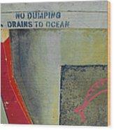 No Dumping - Drains To Ocean No 2 Wood Print