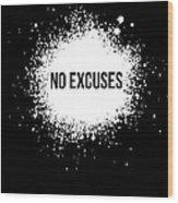 No Excuses Poster Black  Wood Print