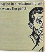 No Pants Relationship Wood Print