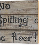 No Spitting On The Floor Wood Print