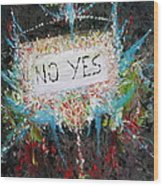 No Yes Wood Print