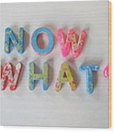 Now What - Magnetic Letters Wood Print