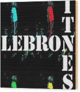 Now Witness Lebron James Wood Print