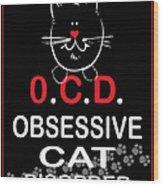 Obsessive Cat Disorder Wood Print