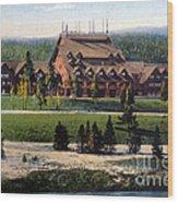Old Faithful Inn Yellowstone Np 1928 Wood Print