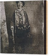 Only Authenticated Photo Of Billy The Kid Ft. Sumner New Mexico C.1879-2013 Wood Print