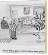 Oops!  There Goes Another Rubber-tree Plant! Wood Print