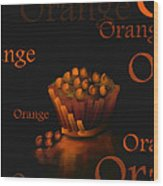 Orange - Fruit And Veggie Series -  #23  Wood Print
