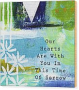 Our Hearts Are With You- Sympathy Card Wood Print