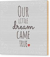 Our Little Dream Came True Wood Print