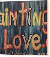 Paintings I Love .com Wood Print