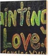 Paintings I Love.com IIi Wood Print