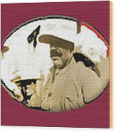 Pancho Villa   Portrait Unknown Mexico Location And Date-2013  Wood Print