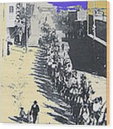Parade Honoring General Nelson A. Miles  11-08-1887 Geronimo's Capture Tucson Color Added 2008 Wood Print