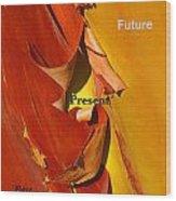 Past Present Future Wood Print