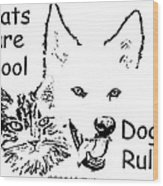 Paws4critters Cats Cool Dogs Rule Wood Print