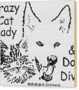 Paws4critters Crazy Cat Lady Dog Diva Wood Print