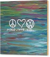 Peace Love Dub Wood Print by Carol Hamby