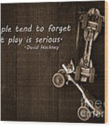 People Tend To Forget That Play Is Serious Wood Print by Edward Fielding