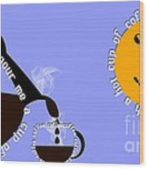 Perk Up With A Cup Of Coffee 11 Wood Print