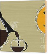 Perk Up With A Cup Of Coffee 12 Wood Print