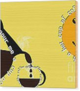 Perk Up With A Cup Of Coffee 13 Wood Print