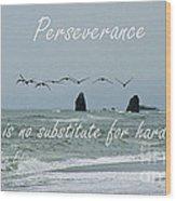 Perseverance Wood Print
