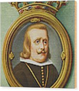 Philip Iv, King Of Spain Reigned Wood Print