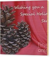 Pine Cones For The Holidays Wood Print