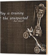 Play Is Training For The Unexpected Wood Print