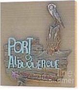Port Of Albuquerque Wood Print