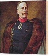 Portrait Of Kaiser Wilhelm II 1859-1941 Wood Print