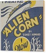 Poster For Wpa Production Of Alien Corn Wood Print
