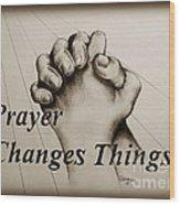 Prayer Changes Things 2 Wood Print