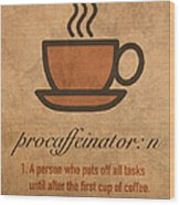 Procaffeinator Caffeine Procrastinator Humor Play On Words Motivational Poster Wood Print