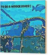 Proud To Be A Wreck Diver Wood Print