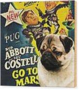 Pug Art - Abbott And Costello Go To Mars Wood Print