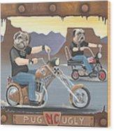Pug Ugly M.c. Wood Print