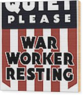 Quiet Please - War Worker Resting  Wood Print