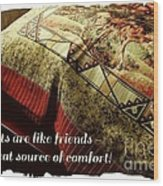 Quilts Are Like Friends A Great Source Of Comfort Wood Print