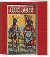 Racist Poster For Jesse James Theatrical Presentation No Location Or Date-2013  Wood Print