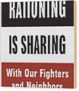 Rationing Is Sharing - Ww2 Wood Print