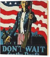 Recruiting Poster - Ww1 - Don't Wait For The Draft Wood Print