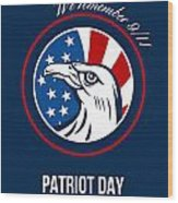 Remember 911 Patriots Day Poster Wood Print by Aloysius Patrimonio